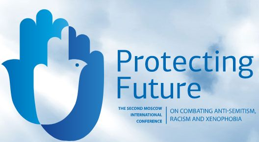 Protecting Future. The Second Moscow International Conference on Combating Anti-Semitism, Racism and Xenophobia.