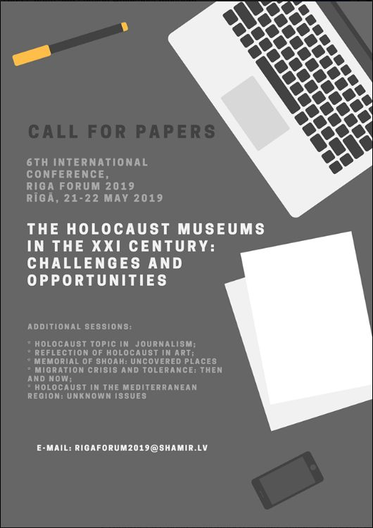 6th International Conference  Riga Forum: Museums of Holocaust in the XXI Century: Challenges and Opportunities  Riga, 21-22 May